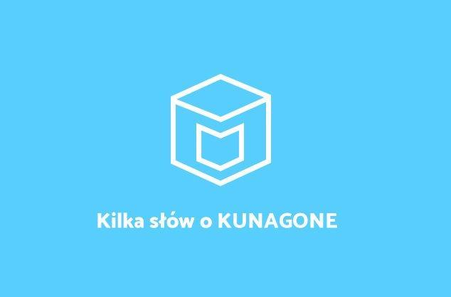 Kilka słów o KUNAGONE